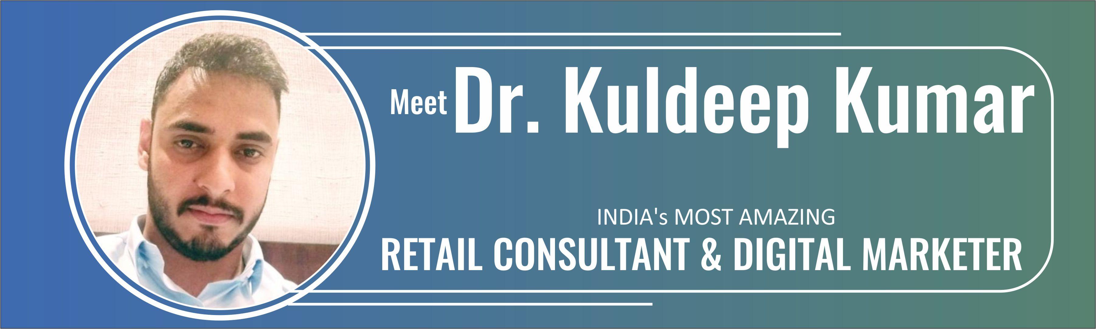 Meet India's Most Amazing Retail Consultant & Digital Marketer – Dr. Kuldeep Kumar 2.0